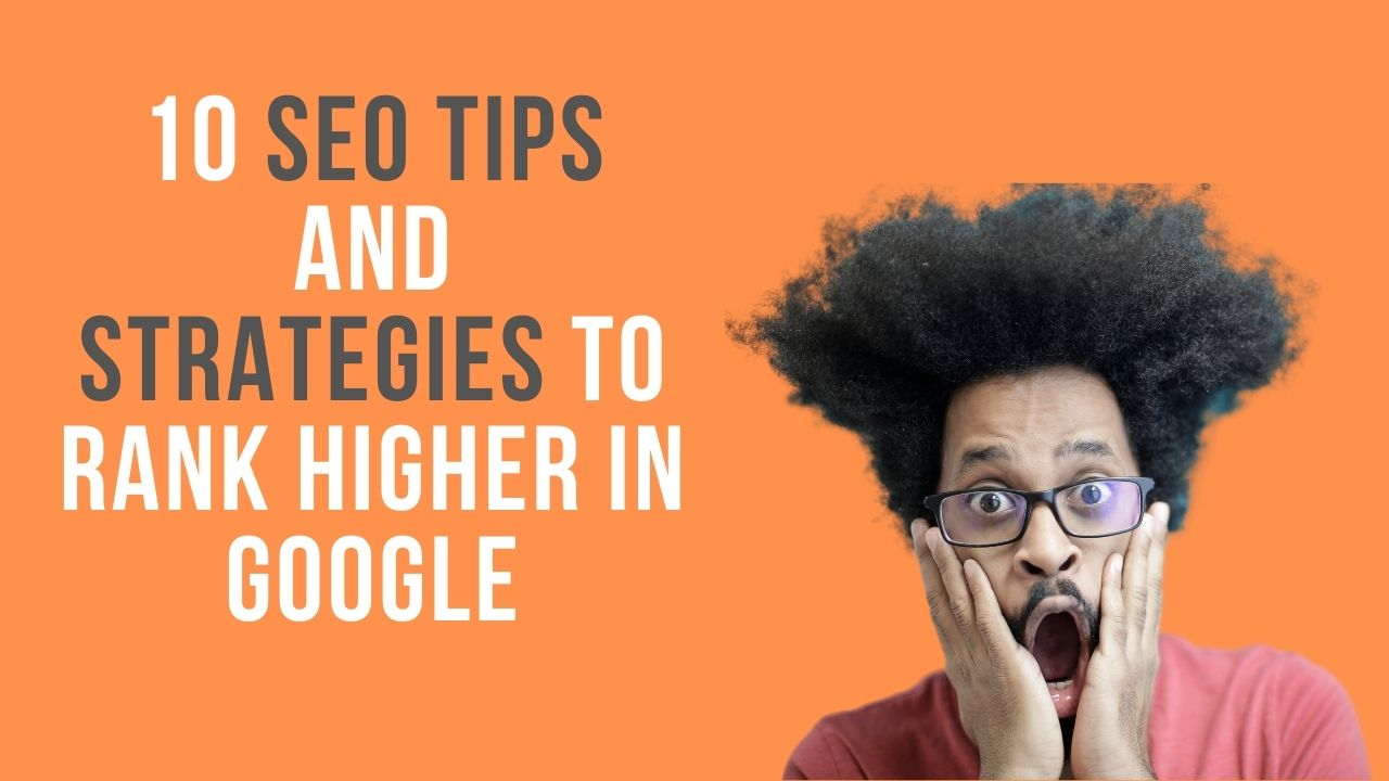 SEO Tips and Strategies to Rank Higher in Google
